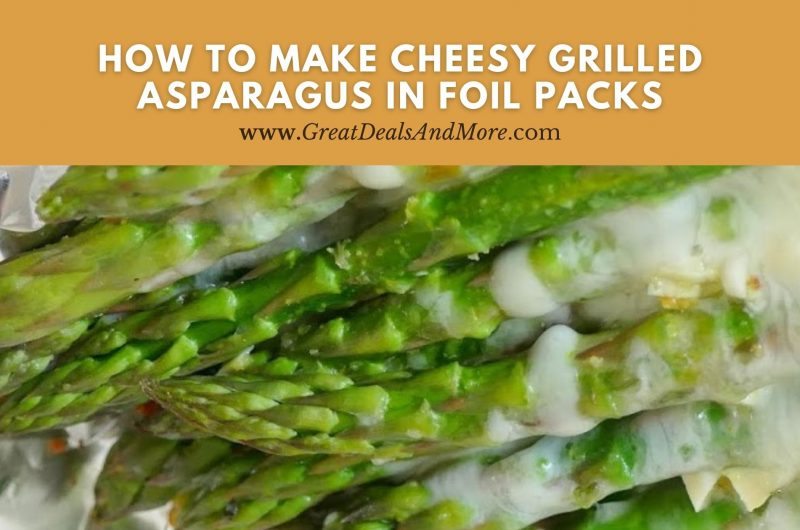 How To Make Cheesy Grilled Asparagus in Foil Packs