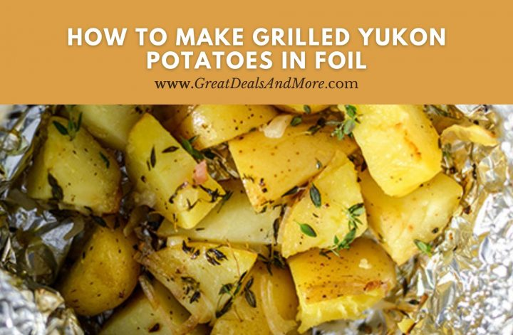 How To Make Grilled Yukon Potatoes in Foil